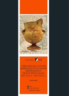 «TERRA SIGILLATA» EN ILLYRIE MÉRIDIONALE ET EN CHAONIE. IMPORTATIONS ET PRODUCTIONS LOCALES (IIe S. AV. J.-C. – IIe S. AP. J.-C.)