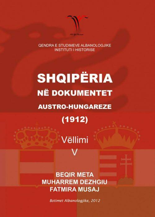 Shqipëria në dokumentat austro-hungareze 1912 (Vëllimi V)