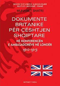 Dokumente Britanike për çështjen Shqiptare: Në Konferencën e Ambasadorëve në Londër 1912-1913
