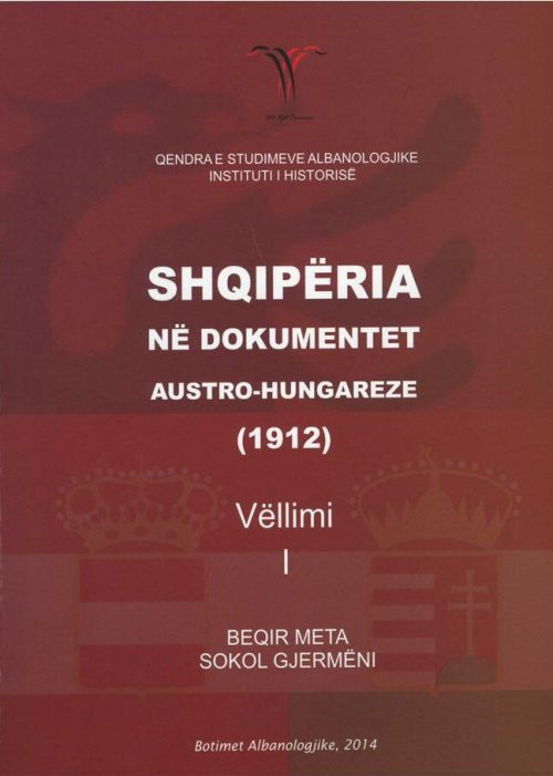 Shqipëria në dokumentet austro-hungareze (1912).  Vëllimi I